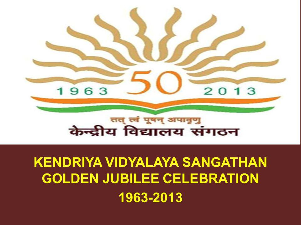 KENDRIYA VIDYALAYA SANGATHAN GOLDEN JUBILEE CELEBRATION 1963-2013