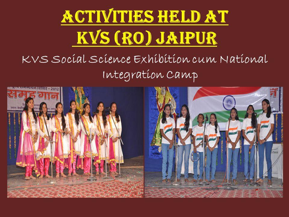 ACTIVITIES HELD AT KVS (RO) JAIPUR KVS Social Science Exhibition cum National Integration Camp