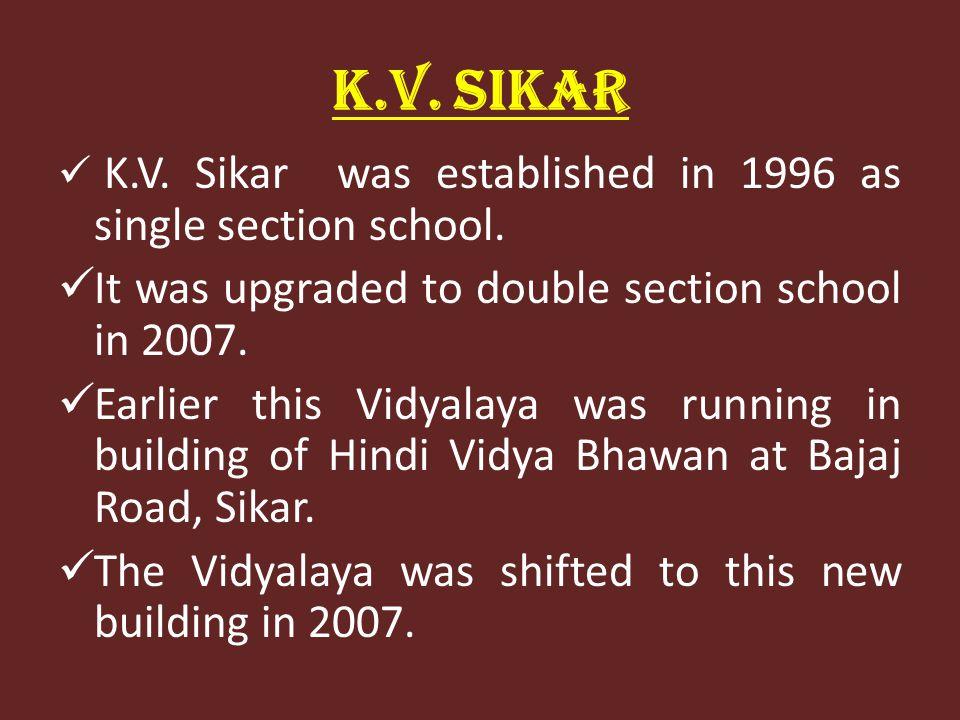 K.V. SIKAR K.V. Sikar was established in 1996 as single section school.