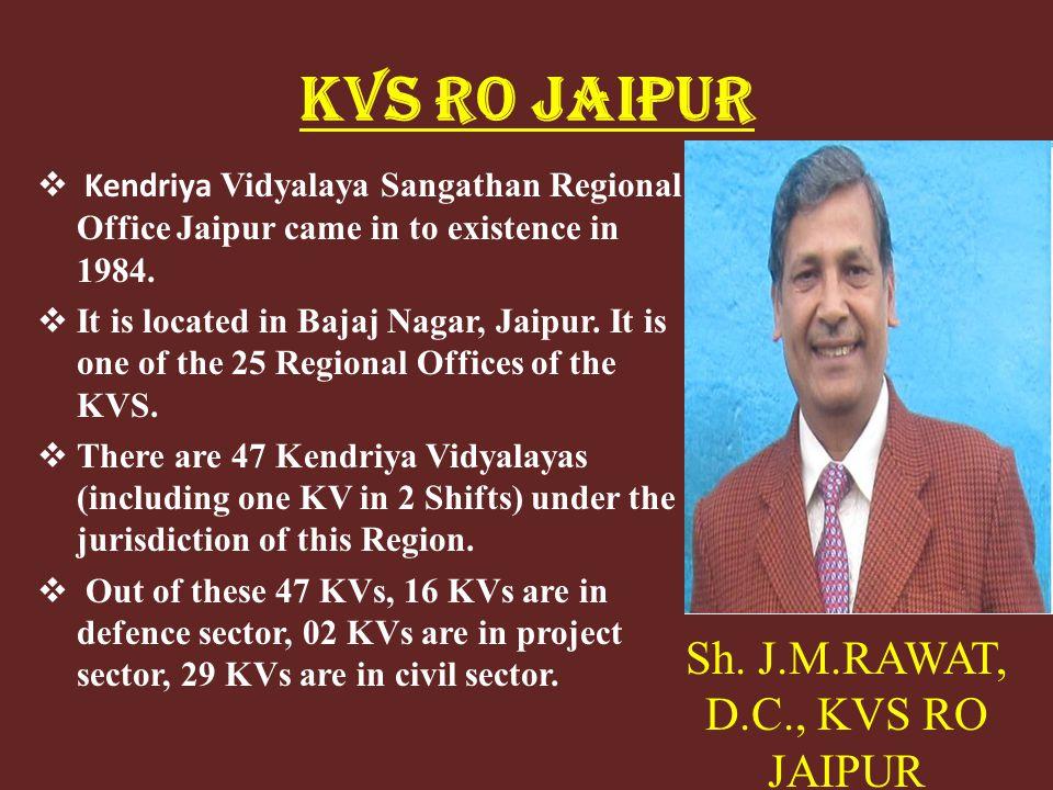 KVS RO JAIPUR Kendriya Vidyalaya Sangathan Regional Office Jaipur came in to existence in 1984.