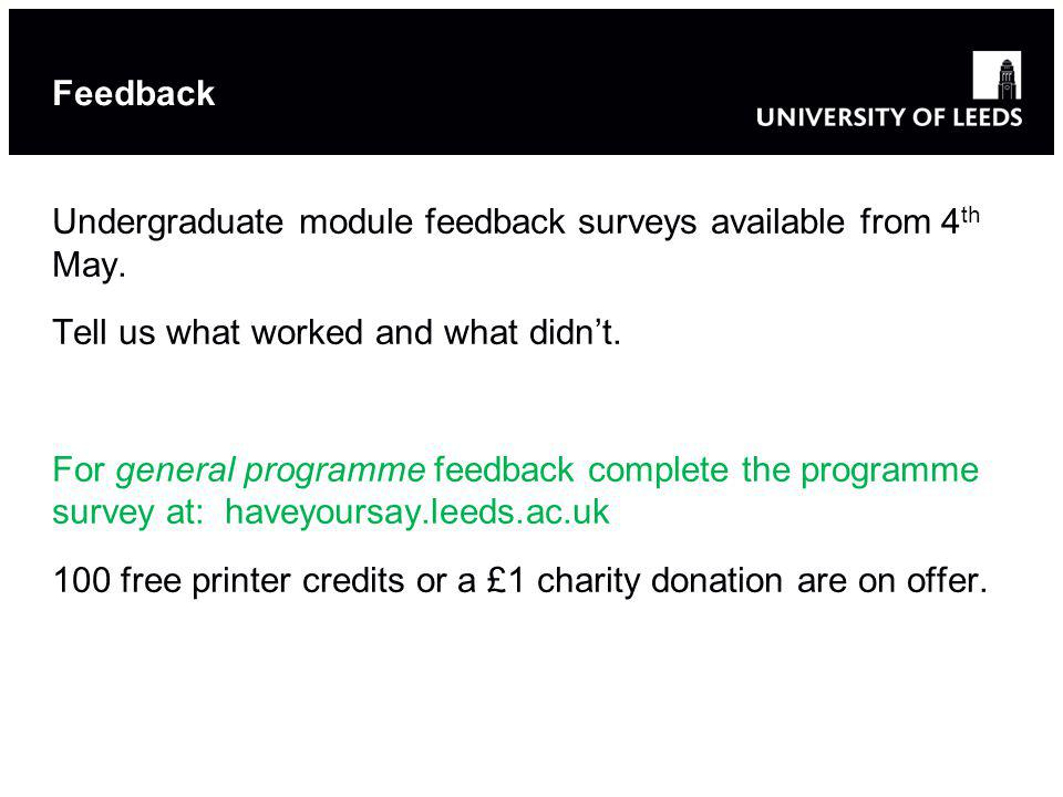 Feedback Undergraduate module feedback surveys available from 4 th May.