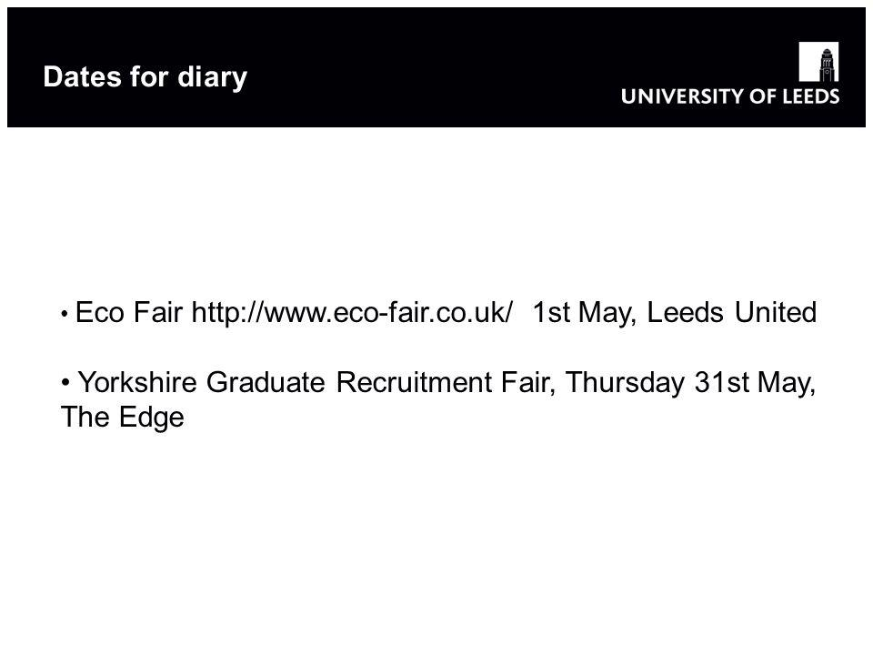 Eco Fair http://www.eco-fair.co.uk/ 1st May, Leeds United Yorkshire Graduate Recruitment Fair, Thursday 31st May, The Edge Dates for diary
