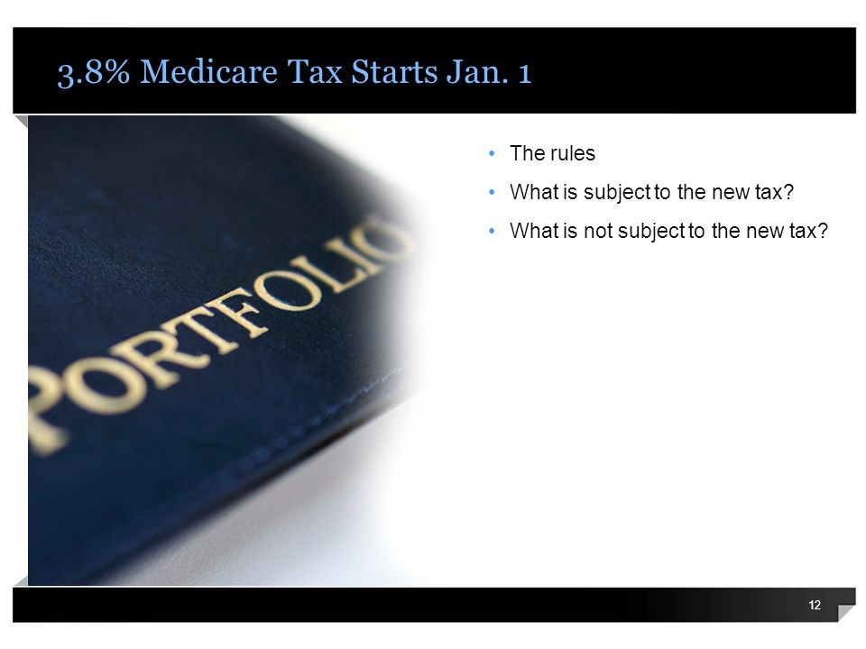 3.8% Medicare Tax Starts Jan. 1 The rules What is subject to the new tax.