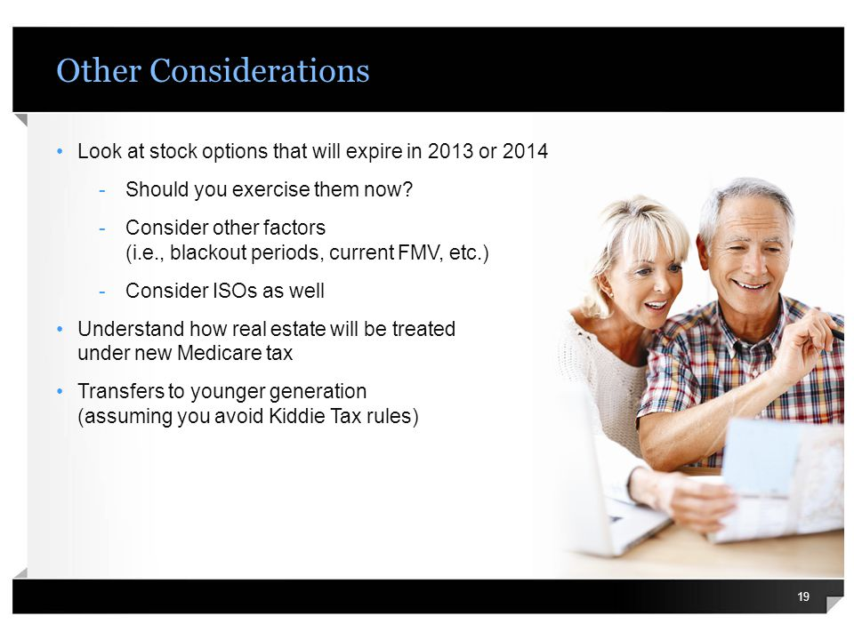Other Considerations Look at stock options that will expire in 2013 or 2014 -Should you exercise them now.