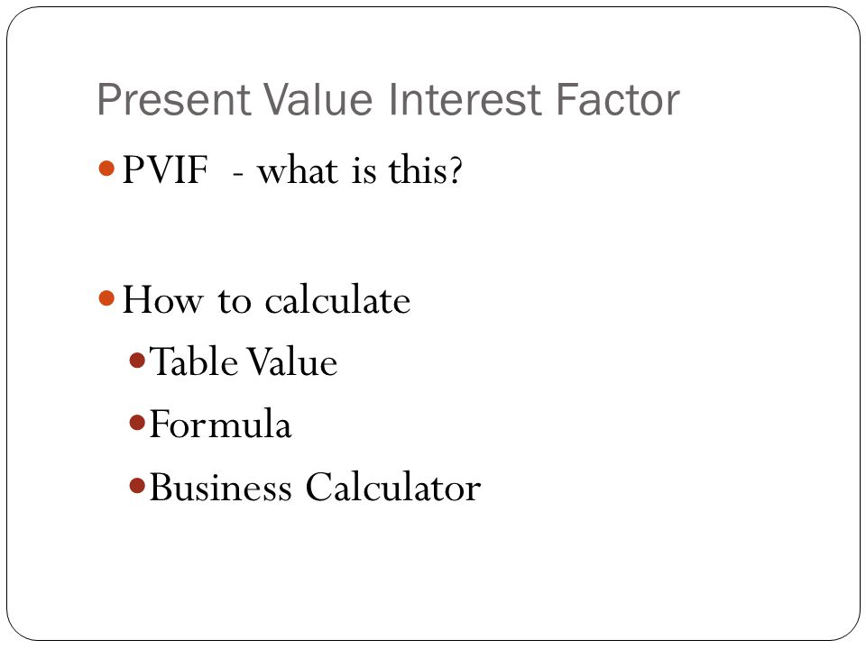 Present Value Interest Factor PVIF - what is this.