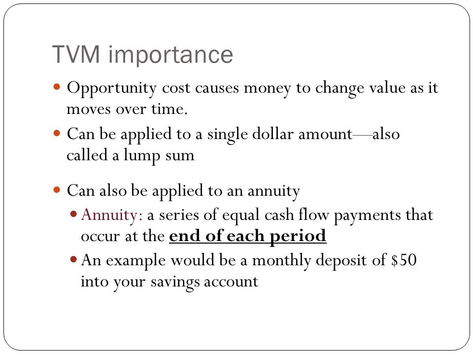 TVM importance Opportunity cost causes money to change value as it moves over time.