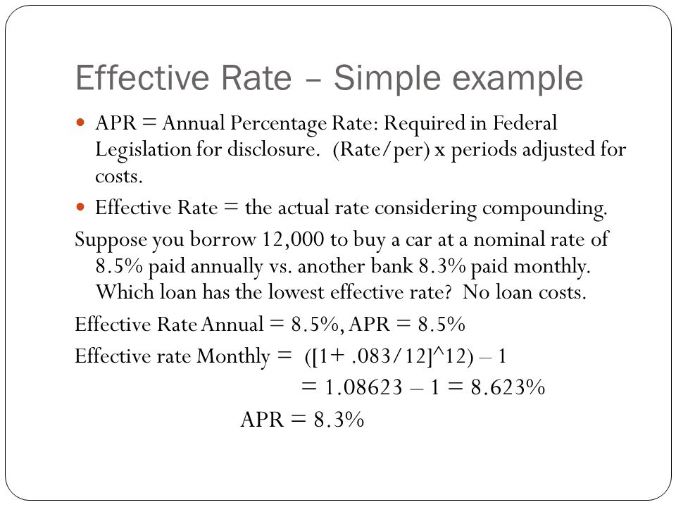 Effective Rate – Simple example APR = Annual Percentage Rate: Required in Federal Legislation for disclosure.