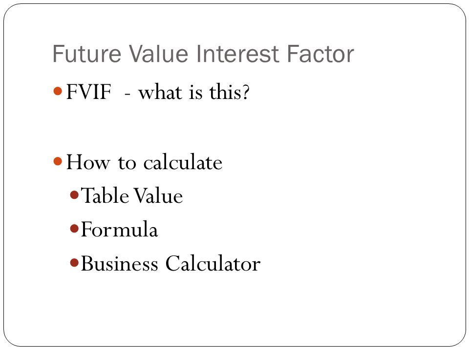 Future Value Interest Factor FVIF - what is this.