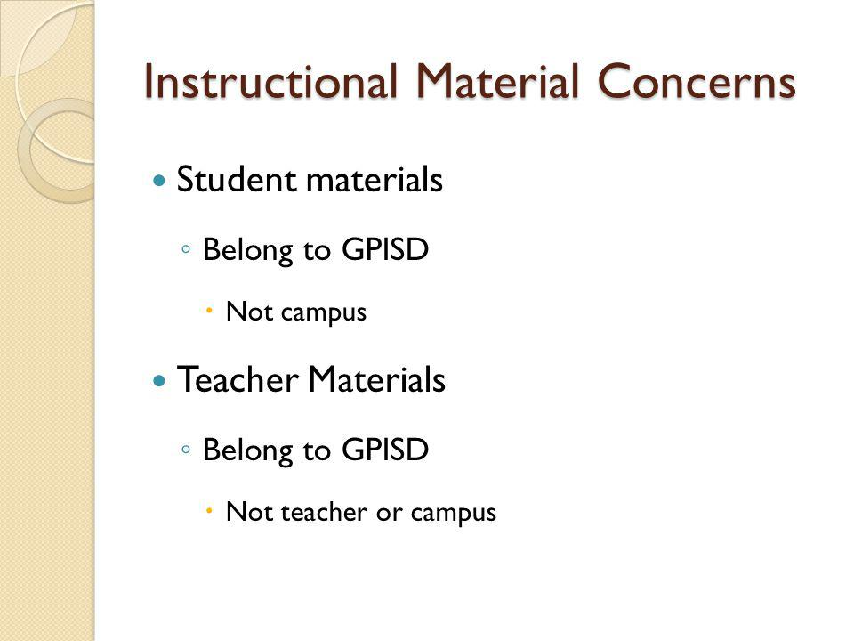Instructional Material Concerns Student materials Belong to GPISD Not campus Teacher Materials Belong to GPISD Not teacher or campus