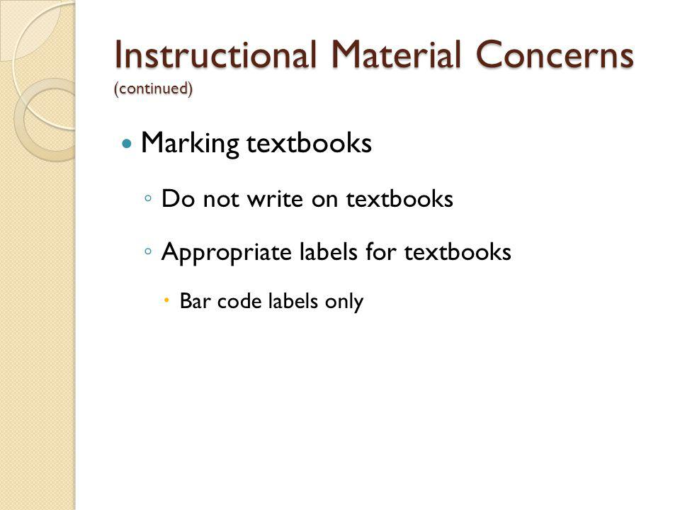 Instructional Material Concerns (continued) Marking textbooks Do not write on textbooks Appropriate labels for textbooks Bar code labels only