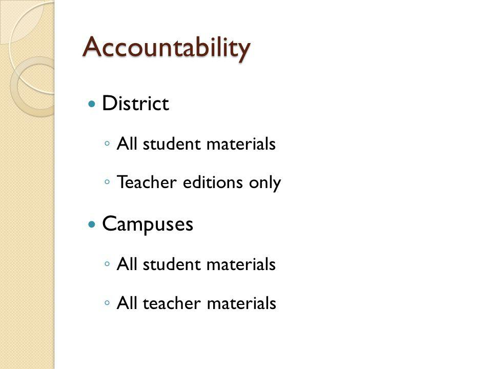 Accountability District All student materials Teacher editions only Campuses All student materials All teacher materials