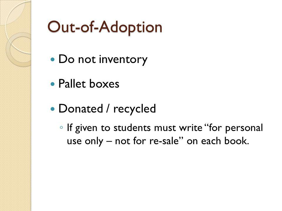 Out-of-Adoption (continued) Separate from excess textbooks Only student/teacher materials No DVD/CD/VHS/Cassettes Recycle on campus