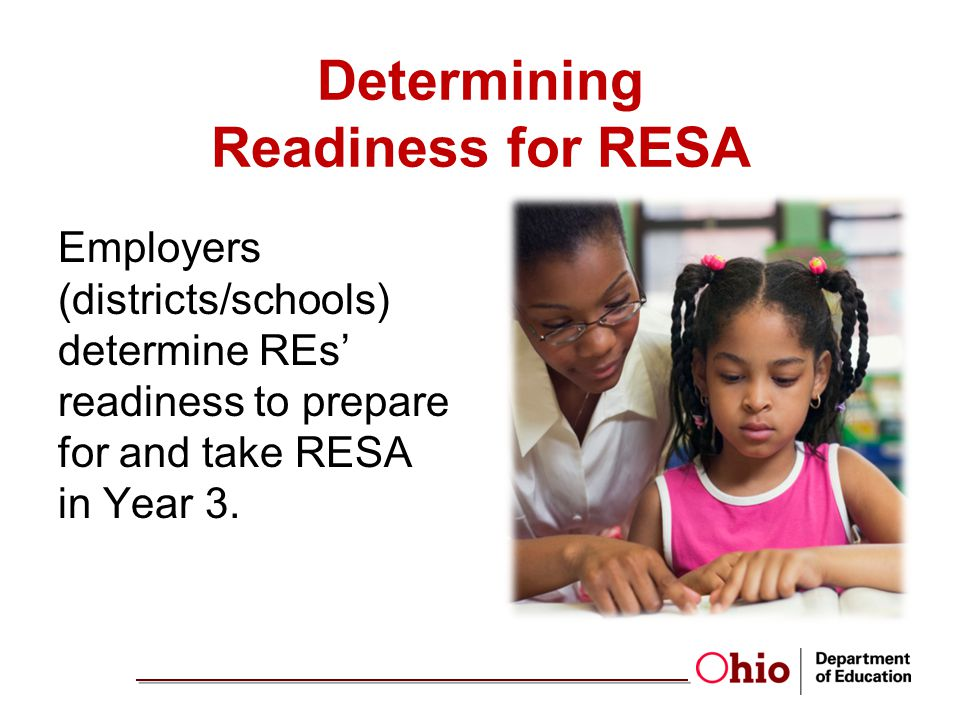 Determining Readiness for RESA Employers (districts/schools) determine REs readiness to prepare for and take RESA in Year 3.