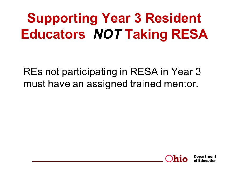 Supporting Year 3 Resident Educators NOT Taking RESA REs not participating in RESA in Year 3 must have an assigned trained mentor.