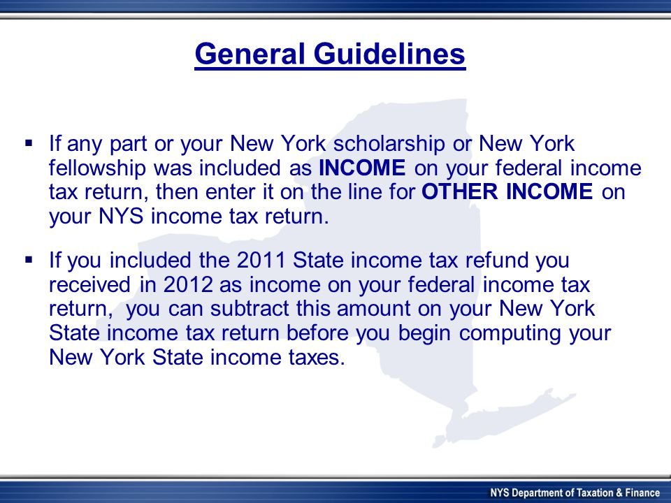 General Guidelines If any part or your New York scholarship or New York fellowship was included as INCOME on your federal income tax return, then ente