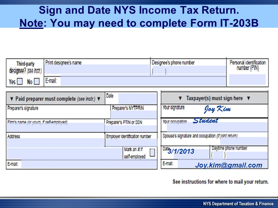 Sign and Date NYS Income Tax Return. Note: You may need to complete Form IT-203B Student Joy Kim 3/1/2013 Joy.kim@gmail.com