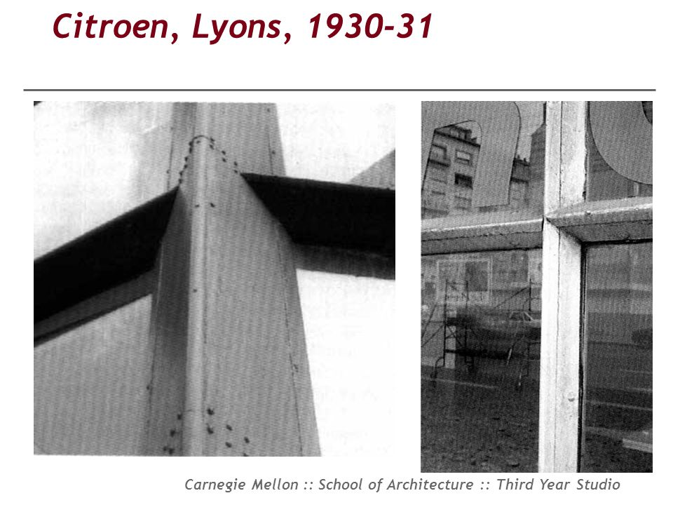Carnegie Mellon :: School of Architecture :: Third Year Studio Citroen, Lyons, 1930-31