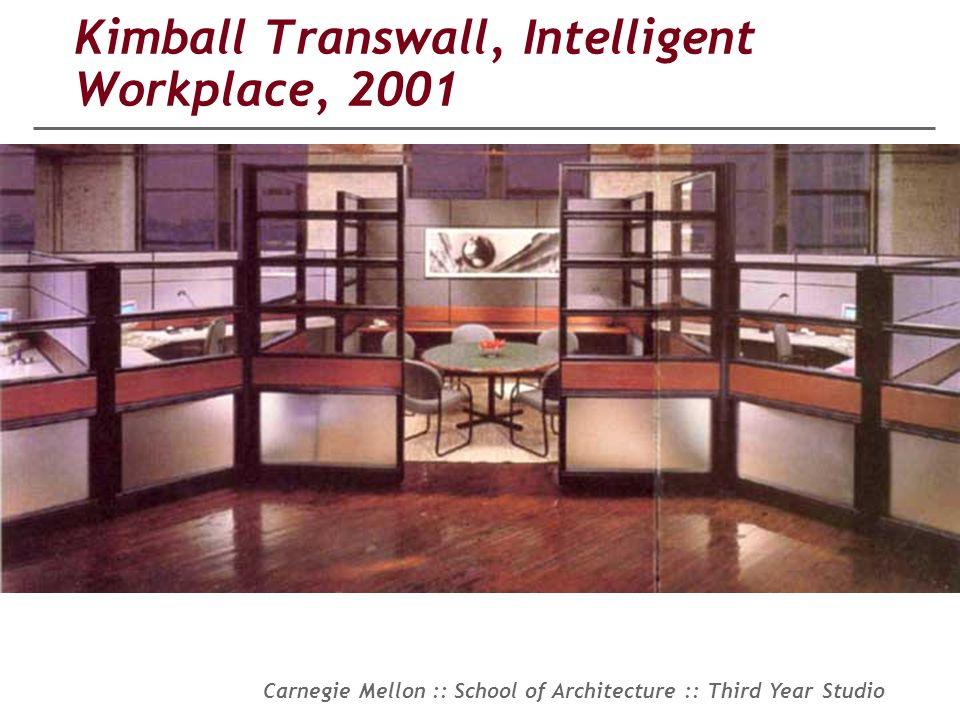Carnegie Mellon :: School of Architecture :: Third Year Studio Kimball Transwall, Intelligent Workplace, 2001