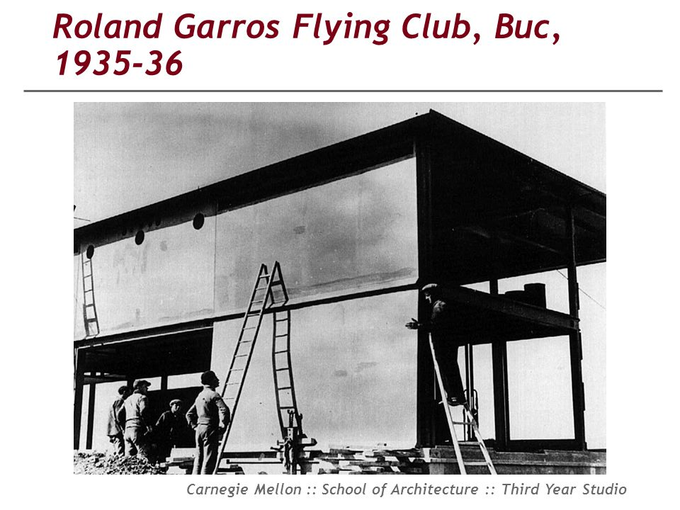 Carnegie Mellon :: School of Architecture :: Third Year Studio Roland Garros Flying Club, Buc, 1935-36