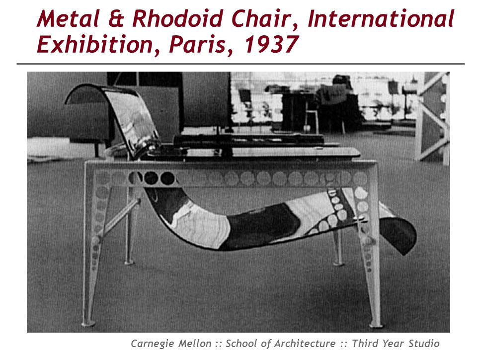 Carnegie Mellon :: School of Architecture :: Third Year Studio Metal & Rhodoid Chair, International Exhibition, Paris, 1937