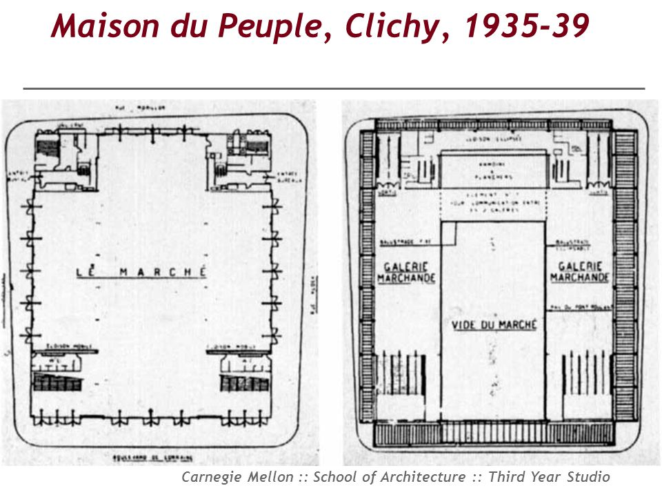 Carnegie Mellon :: School of Architecture :: Third Year Studio Maison du Peuple, Clichy, 1935-39