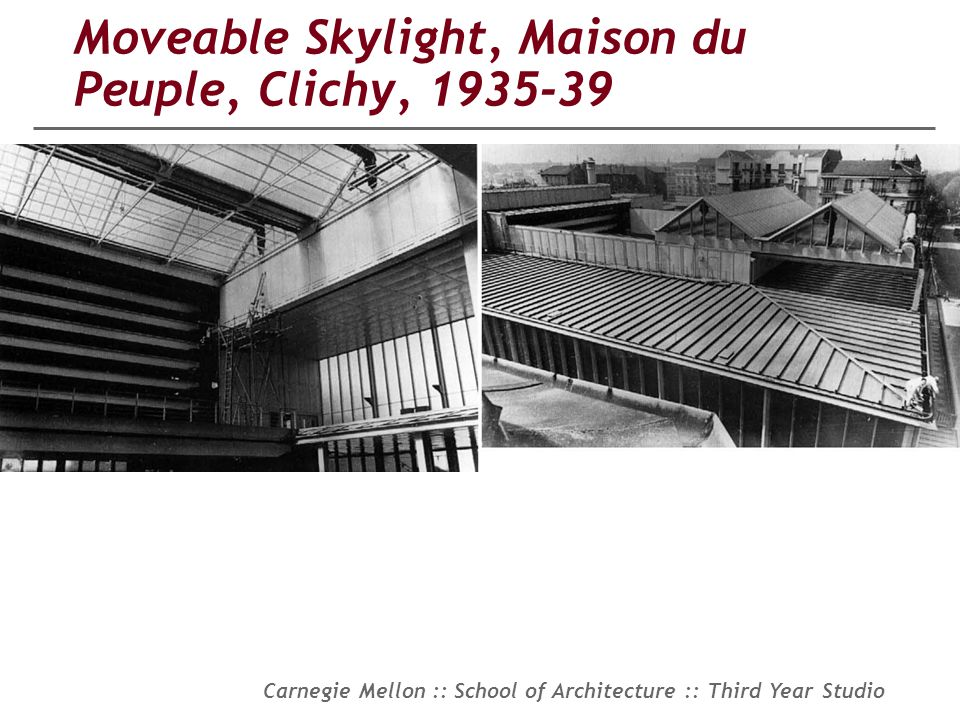 Carnegie Mellon :: School of Architecture :: Third Year Studio Moveable Skylight, Maison du Peuple, Clichy, 1935-39
