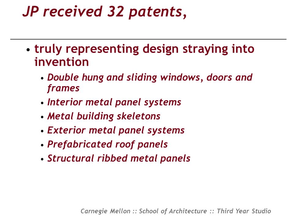 Carnegie Mellon :: School of Architecture :: Third Year Studio JP received 32 patents, truly representing design straying into invention Double hung a