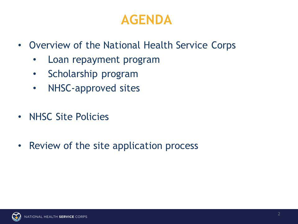 AGENDA 2 Overview of the National Health Service Corps Loan repayment program Scholarship program NHSC-approved sites NHSC Site Policies Review of the site application process