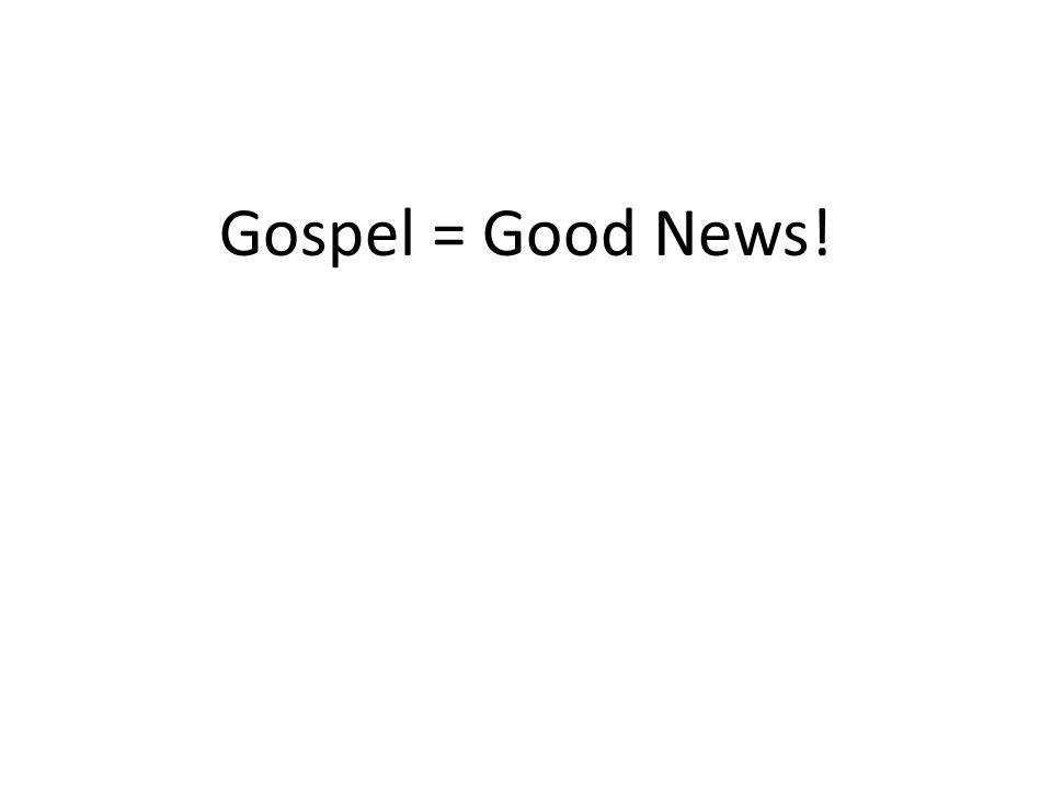 Gospel = Good News!