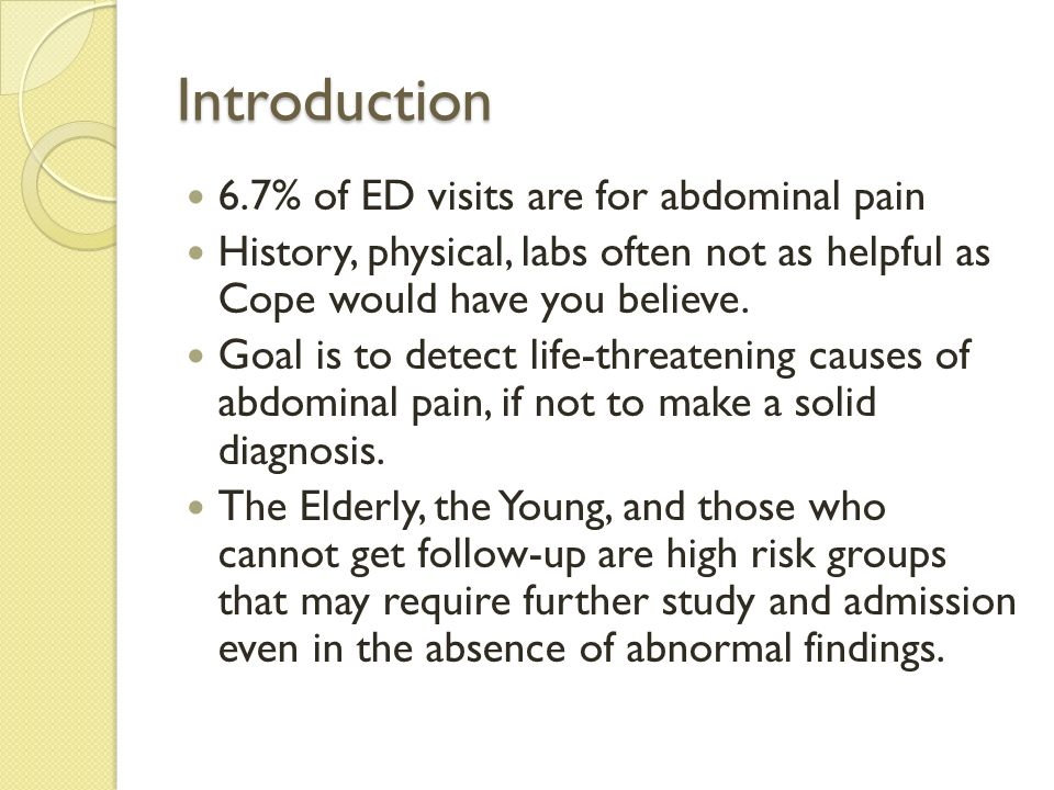 Introduction 6.7% of ED visits are for abdominal pain History, physical, labs often not as helpful as Cope would have you believe. Goal is to detect l