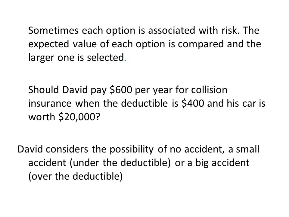 Sometimes each option is associated with risk. The expected value of each option is compared and the larger one is selected. Should David pay $600 per