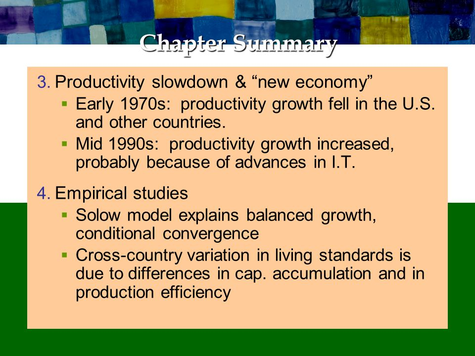 Chapter Summary 3. Productivity slowdown & new economy Early 1970s: productivity growth fell in the U.S. and other countries. Mid 1990s: productivity