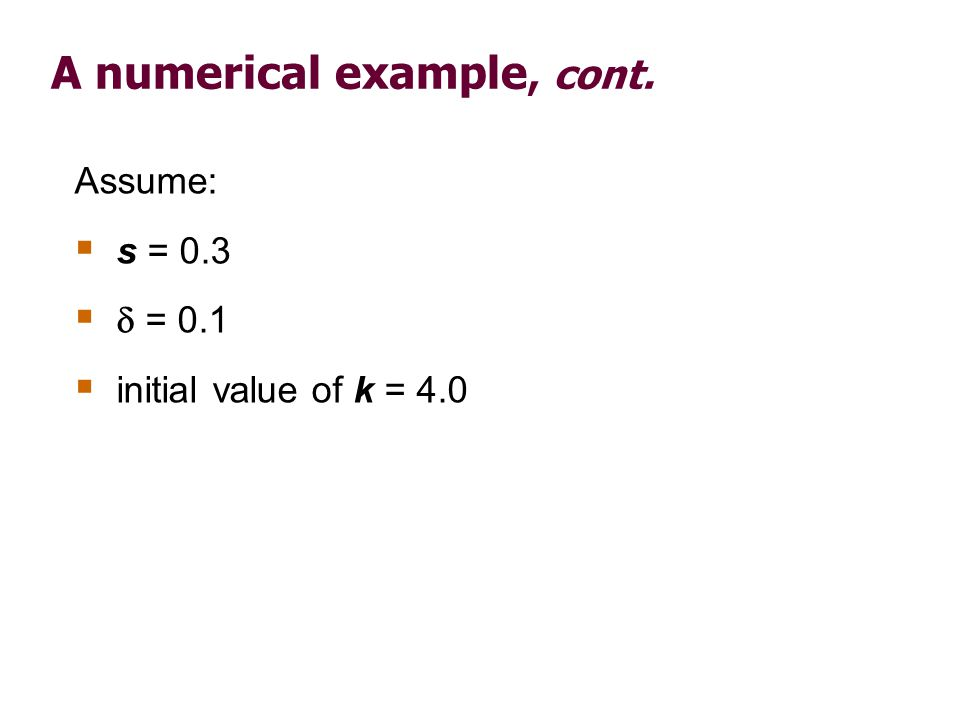 A numerical example, cont. Assume: s = 0.3 = 0.1 initial value of k = 4.0