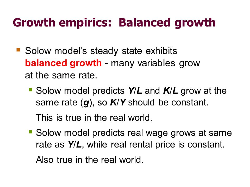 Growth empirics: Balanced growth Solow models steady state exhibits balanced growth - many variables grow at the same rate. Solow model predicts Y/L a