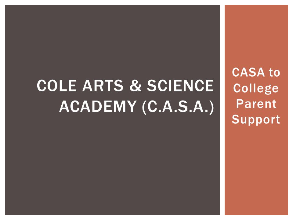 CASA to College Parent Support COLE ARTS & SCIENCE ACADEMY (C.A.S.A.)