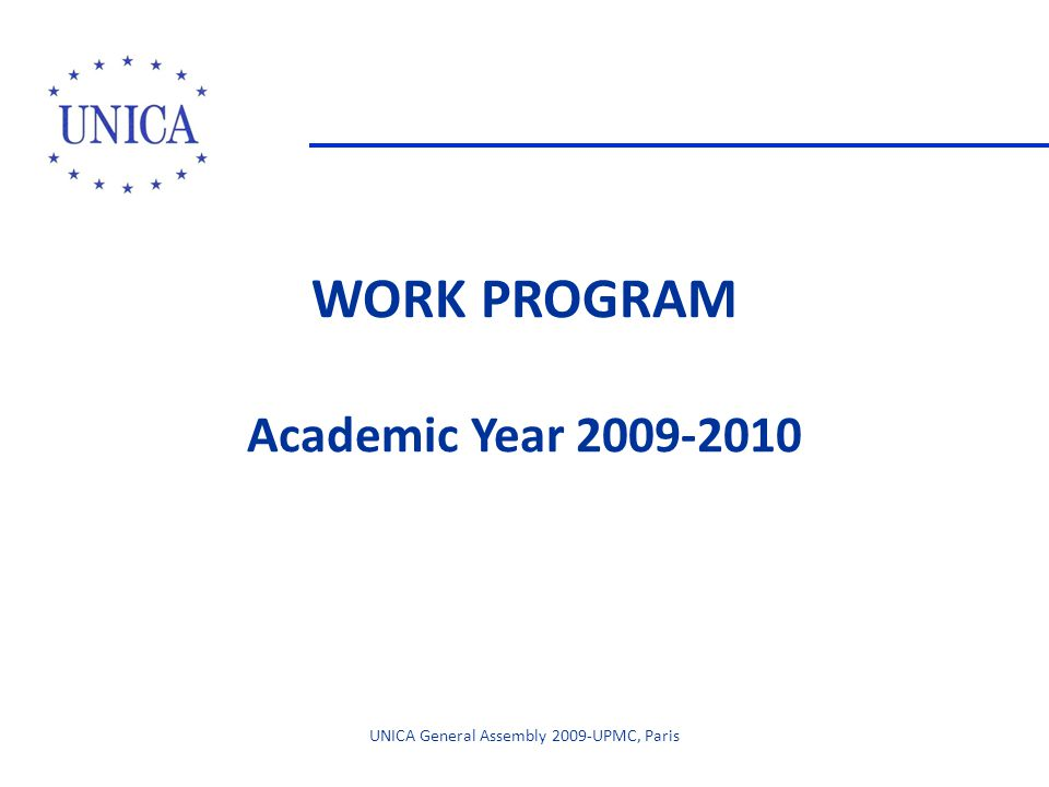 WORK PROGRAM Academic Year 2009-2010 UNICA General Assembly 2009-UPMC, Paris