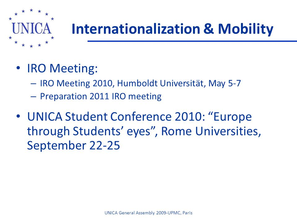 Internationalization & Mobility IRO Meeting: – IRO Meeting 2010, Humboldt Universität, May 5-7 – Preparation 2011 IRO meeting UNICA Student Conference