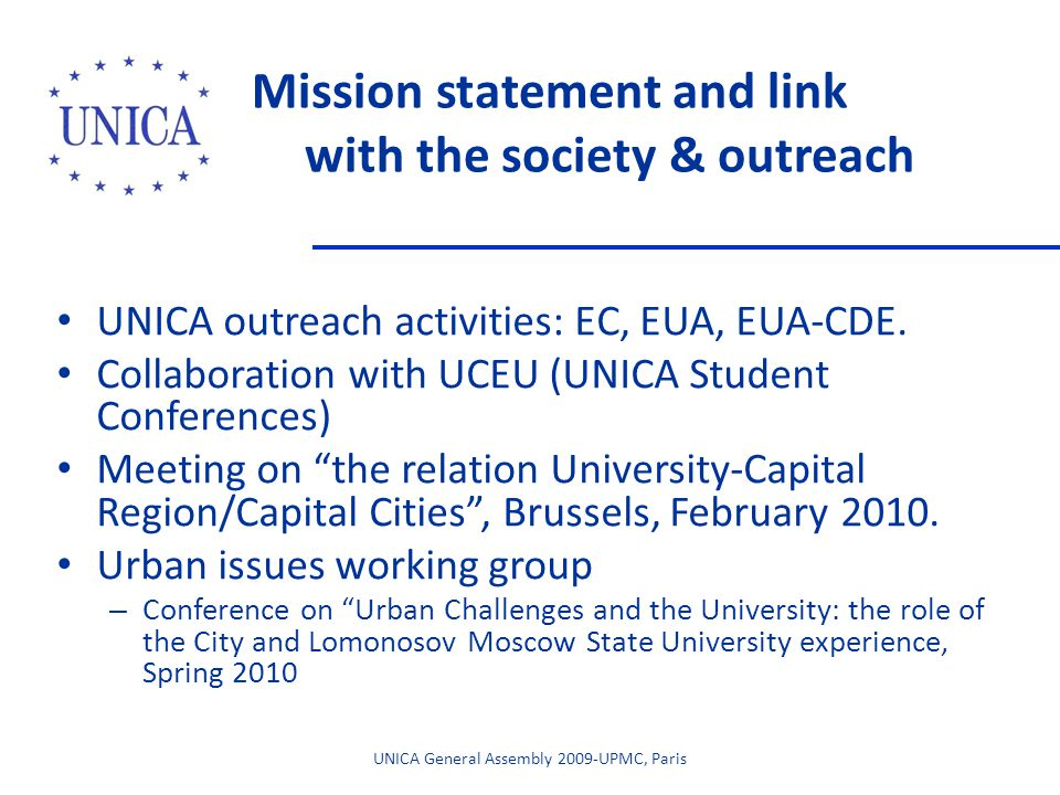 Mission statement and link with the society & outreach UNICA outreach activities: EC, EUA, EUA-CDE. Collaboration with UCEU (UNICA Student Conferences