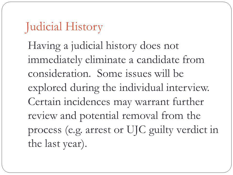 Judicial History Having a judicial history does not immediately eliminate a candidate from consideration.