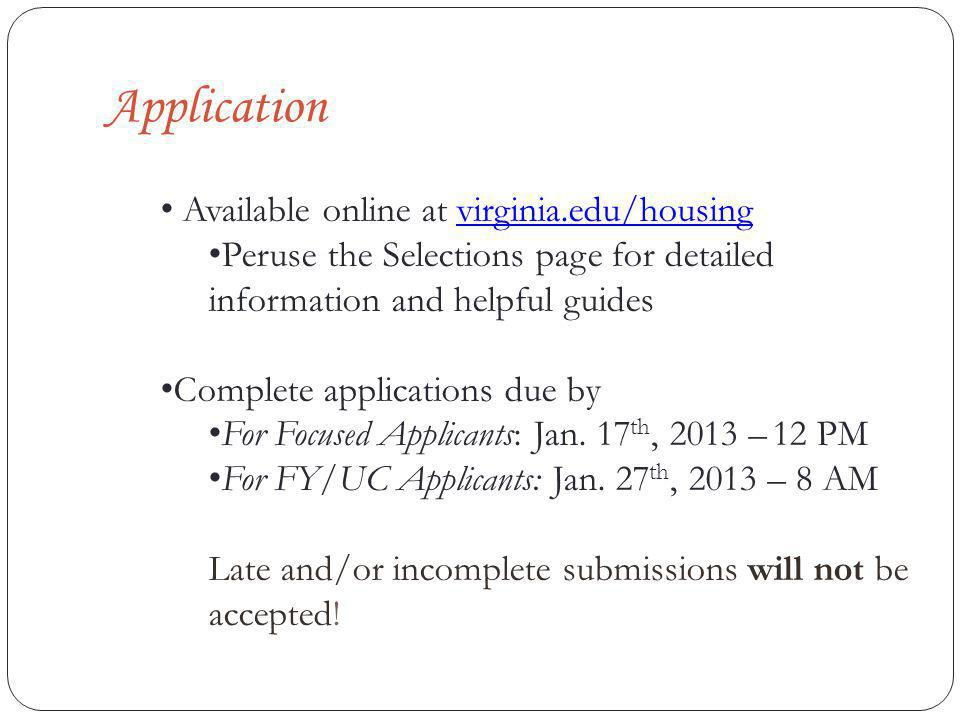 Application Available online at virginia.edu/housingvirginia.edu/housing Peruse the Selections page for detailed information and helpful guides Complete applications due by For Focused Applicants: Jan.