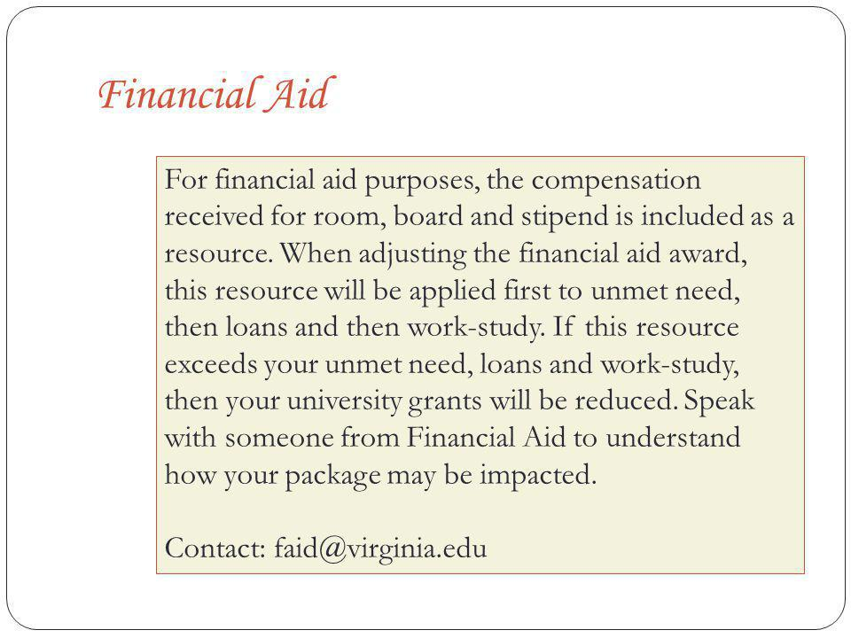 Financial Aid For financial aid purposes, the compensation received for room, board and stipend is included as a resource.