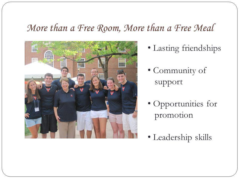 More than a Free Room, More than a Free Meal Lasting friendships Community of support Opportunities for promotion Leadership skills