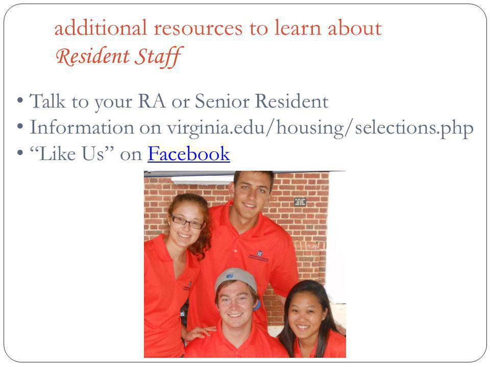 positions available for you: Resident Advisor – First-Year Areas Resident Advisor – Upper-class Apartments Resident Advisor – Focused Communities Language Houses, Residential Colleges, JMW Transfer Community The number of positions available varies based on the number of staffers who return to the Program