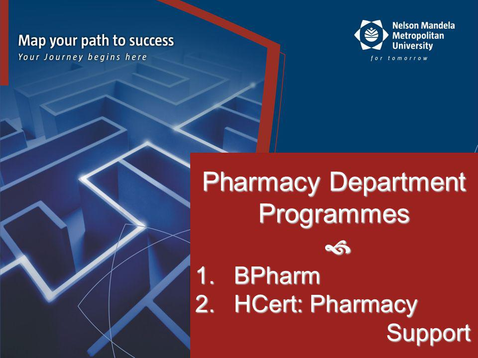 WELCOME Staff welcome you to the Pharmacy Department Building 12 (Biological Sciences Building) 2 nd and 3 rd Floors Congratulate you, the first year students, on your choice 2013 – first year of presentation of: New integrated BPharm degree New Pharmacy Technical Assistant programme