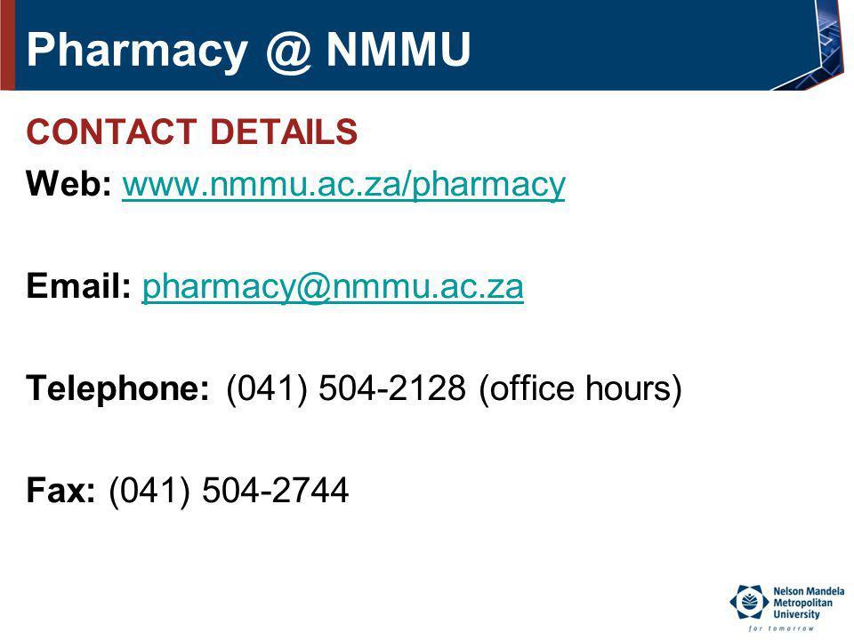 Pharmacy @ NMMU CONTACT DETAILS Web: www.nmmu.ac.za/pharmacywww.nmmu.ac.za/pharmacy Email: pharmacy@nmmu.ac.zapharmacy@nmmu.ac.za Telephone: (041) 504