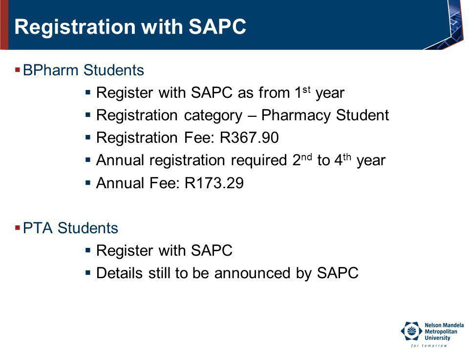 Registration with SAPC BPharm Students Register with SAPC as from 1 st year Registration category – Pharmacy Student Registration Fee: R367.90 Annual