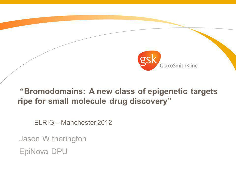 Bromodomains: A new class of epigenetic targets ripe for small molecule drug discovery Jason Witherington EpiNova DPU ELRIG – Manchester 2012