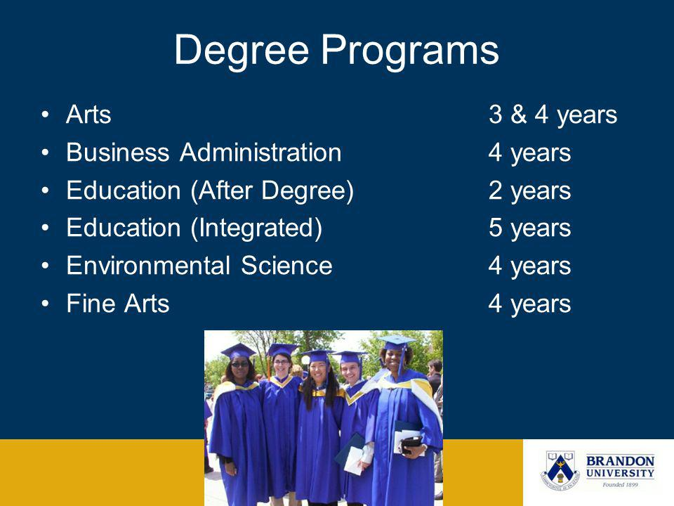Degree Programs Arts 3 & 4 years Business Administration 4 years Education (After Degree) 2 years Education (Integrated) 5 years Environmental Science 4 years Fine Arts 4 years