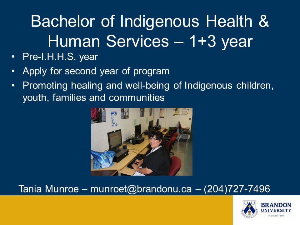 Bachelor of Indigenous Health & Human Services – 1+3 year Pre-I.H.H.S. year Apply for second year of program Promoting healing and well-being of Indig