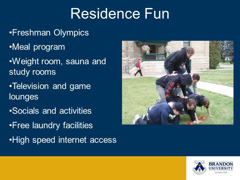 Residence Fun Freshman Olympics Meal program Weight room, sauna and study rooms Television and game lounges Socials and activities Free laundry facili